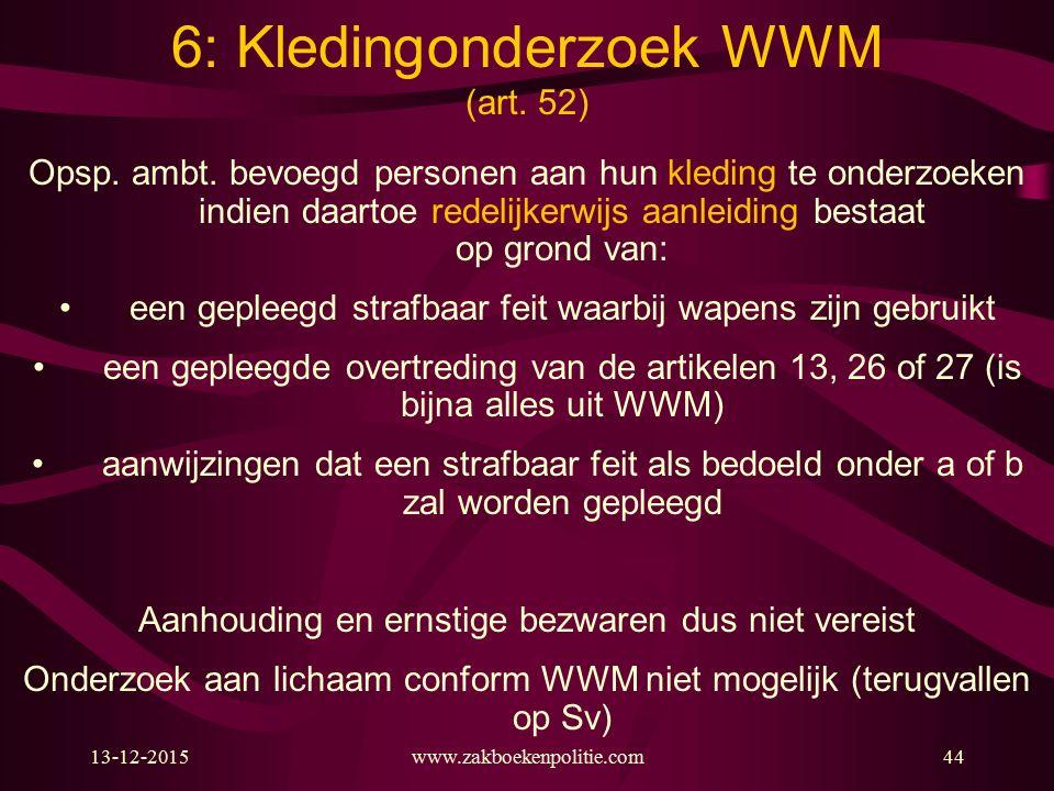 13-12-2015www.zakboekenpolitie.com44 Opsp. ambt. bevoegd personen aan hun kleding te onderzoeken indien daartoe redelijkerwijs aanleiding bestaat op g
