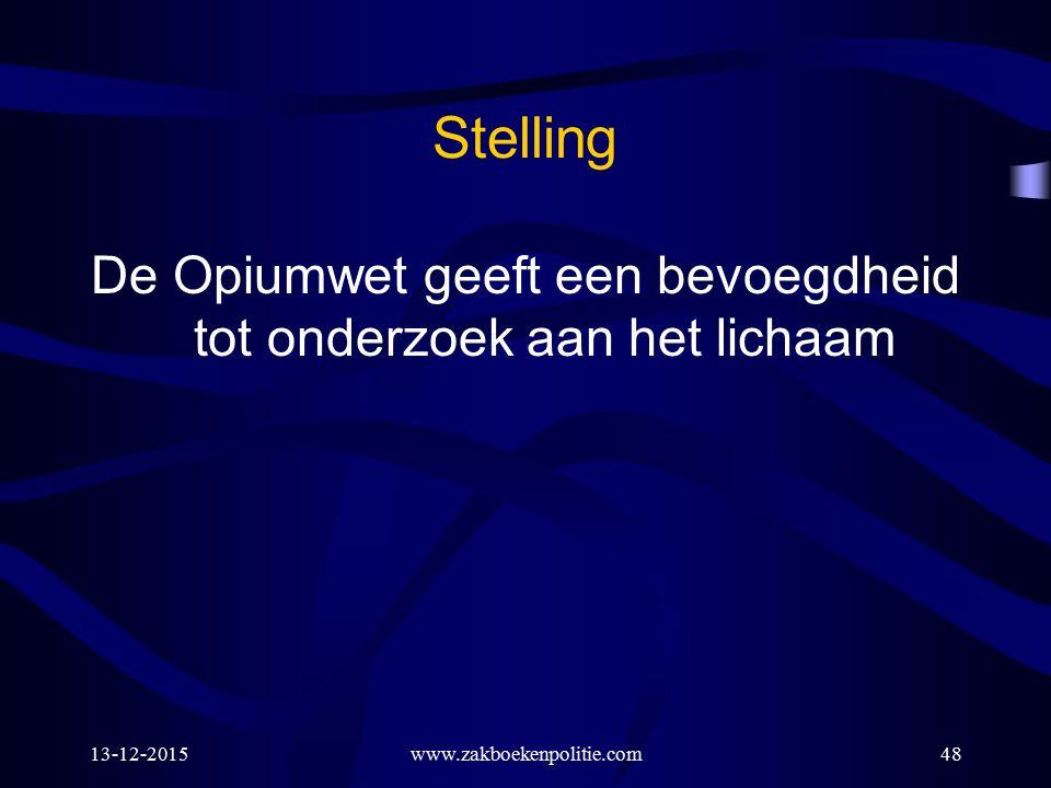 13-12-2015www.zakboekenpolitie.com48 Stelling De Opiumwet geeft een bevoegdheid tot onderzoek aan het lichaam