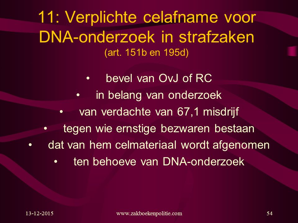 13-12-2015www.zakboekenpolitie.com54 11: Verplichte celafname voor DNA-onderzoek in strafzaken (art. 151b en 195d) bevel van OvJ of RC in belang van o