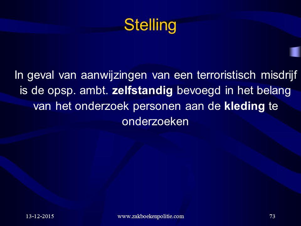 13-12-2015www.zakboekenpolitie.com73 Stelling In geval van aanwijzingen van een terroristisch misdrijf is de opsp. ambt. zelfstandig bevoegd in het be