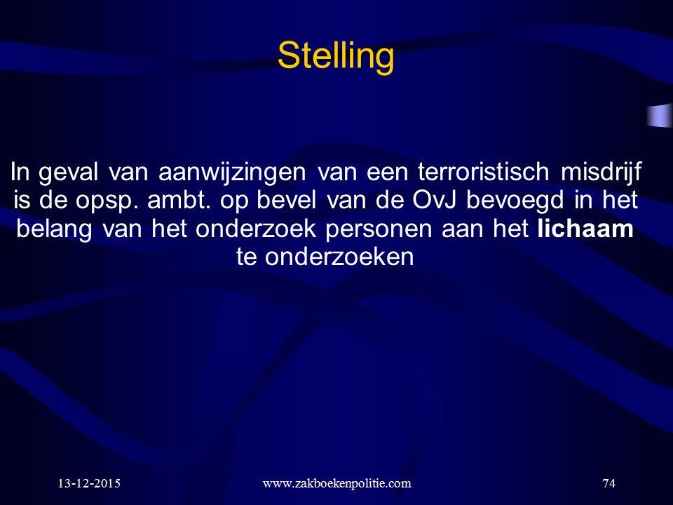 13-12-2015www.zakboekenpolitie.com74 Stelling In geval van aanwijzingen van een terroristisch misdrijf is de opsp. ambt. op bevel van de OvJ bevoegd i