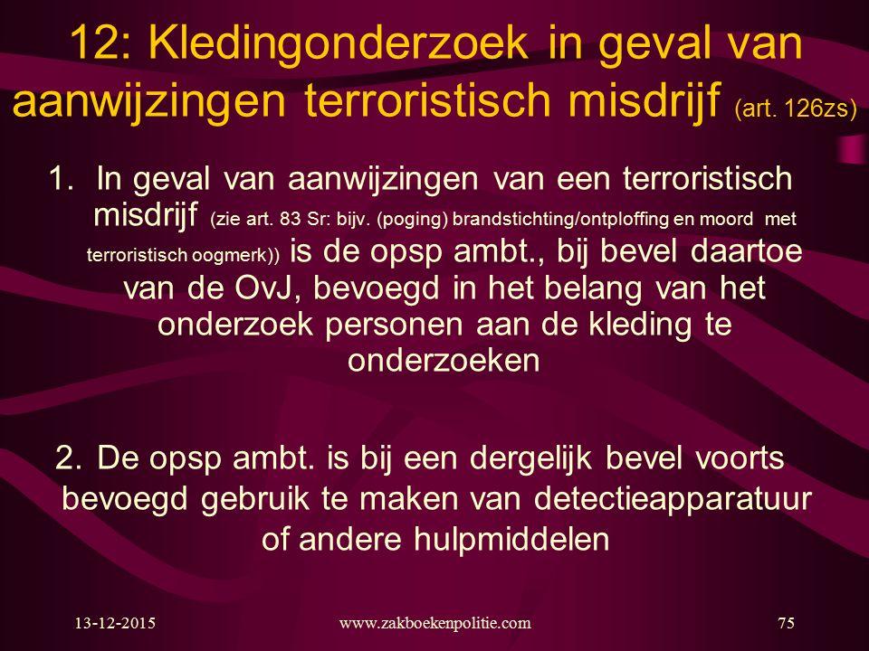 13-12-2015www.zakboekenpolitie.com75 12: Kledingonderzoek in geval van aanwijzingen terroristisch misdrijf (art. 126zs) 1.In geval van aanwijzingen va