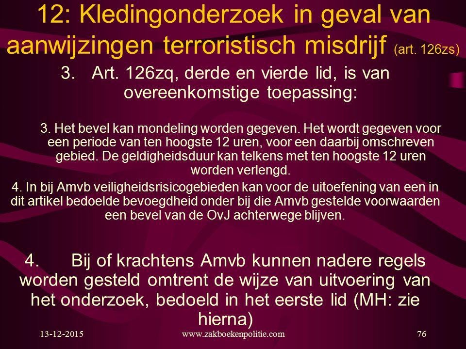 13-12-2015www.zakboekenpolitie.com76 12: Kledingonderzoek in geval van aanwijzingen terroristisch misdrijf (art. 126zs) 3.Art. 126zq, derde en vierde