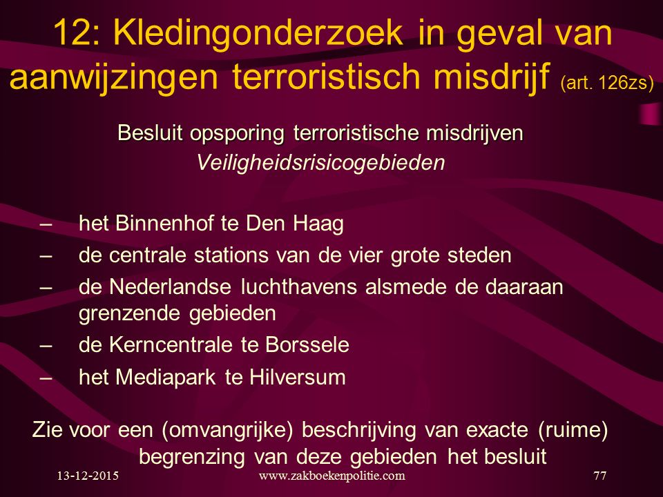 13-12-2015www.zakboekenpolitie.com77 12: Kledingonderzoek in geval van aanwijzingen terroristisch misdrijf (art. 126zs) Besluit opsporing terroristisc