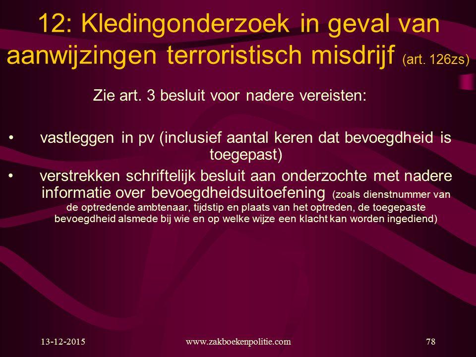 13-12-2015www.zakboekenpolitie.com78 12: Kledingonderzoek in geval van aanwijzingen terroristisch misdrijf (art. 126zs) Zie art. 3 besluit voor nadere