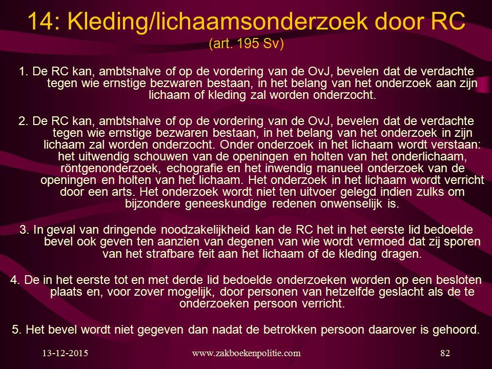 13-12-2015www.zakboekenpolitie.com82 14: Kleding/lichaamsonderzoek door RC (art.
