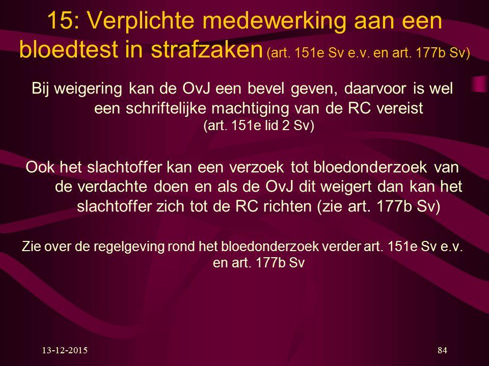 13-12-201584 15: Verplichte medewerking aan een bloedtest in strafzaken (art. 151e Sv e.v. en art. 177b Sv) Bij weigering kan de OvJ een bevel geven,