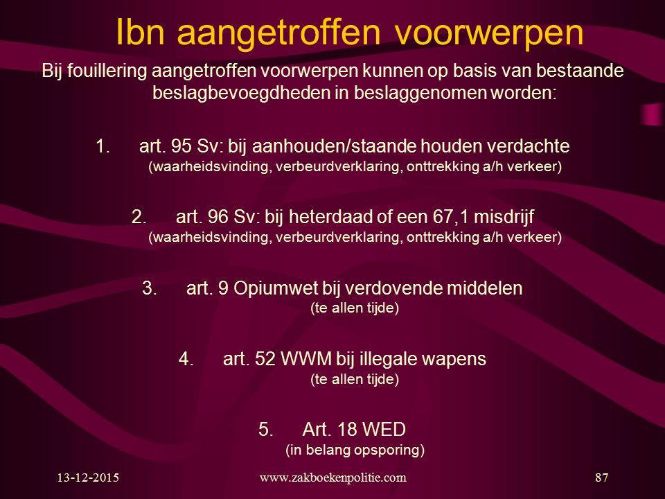 13-12-2015www.zakboekenpolitie.com87 Ibn aangetroffen voorwerpen Bij fouillering aangetroffen voorwerpen kunnen op basis van bestaande beslagbevoegdheden in beslaggenomen worden: 1.art.