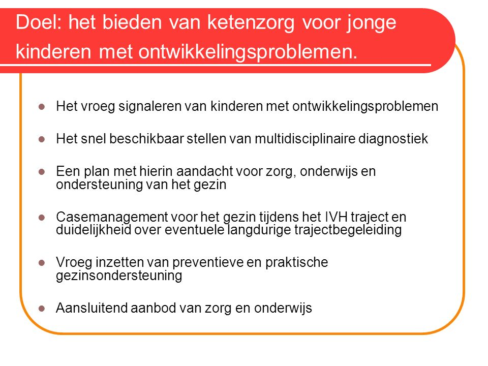 Doel: het bieden van ketenzorg voor jonge kinderen met ontwikkelingsproblemen.