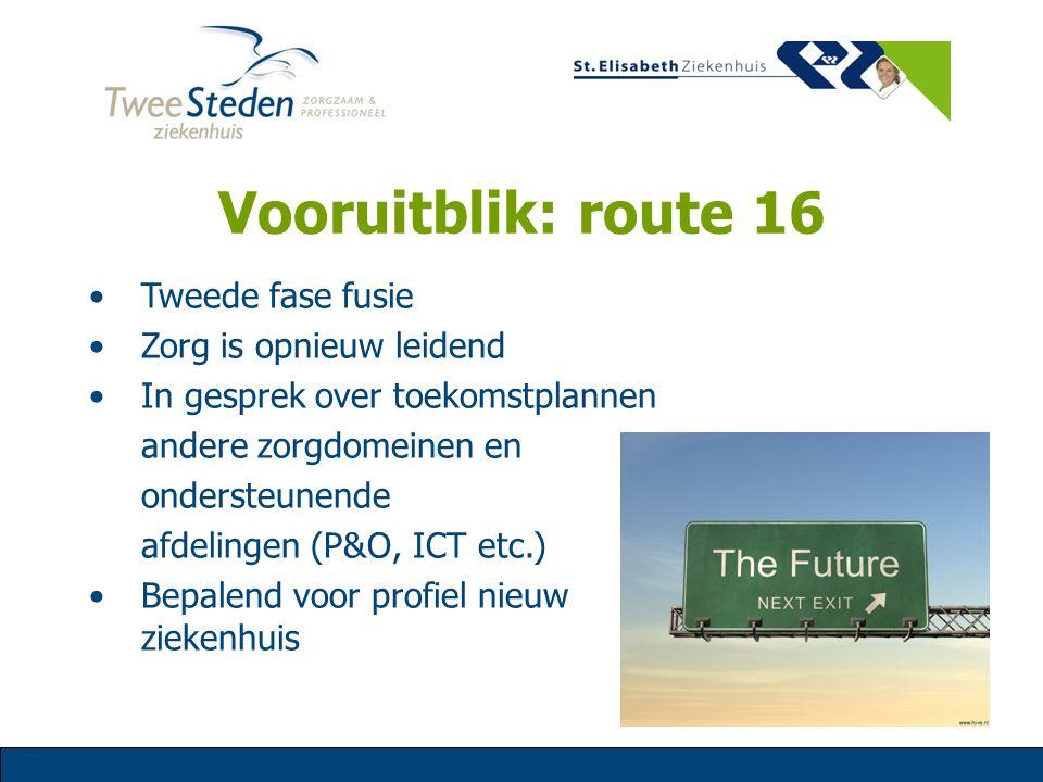 Vooruitblik: route 16 Tweede fase fusie Zorg is opnieuw leidend In gesprek over toekomstplannen andere zorgdomeinen en ondersteunende afdelingen (P&O,