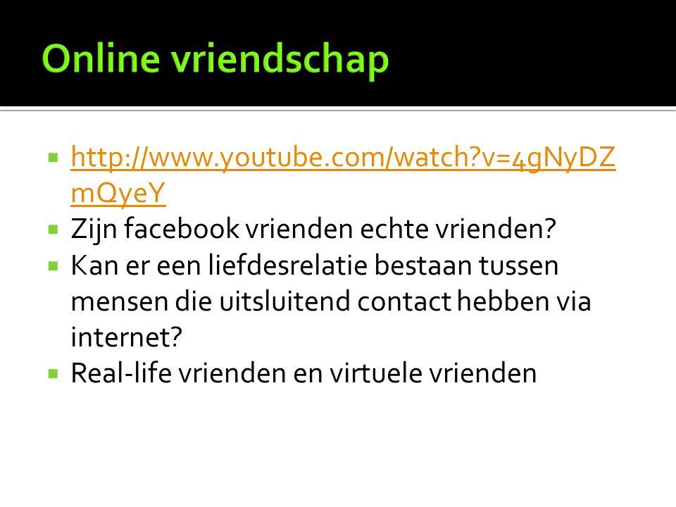  http://www.youtube.com/watch?v=4gNyDZ mQyeY http://www.youtube.com/watch?v=4gNyDZ mQyeY  Zijn facebook vrienden echte vrienden.