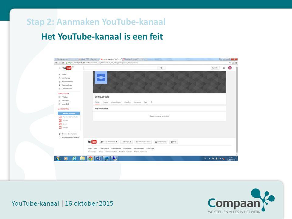 Het YouTube-kanaal is een feit YouTube-kanaal | 16 oktober 2015 Stap 2: Aanmaken YouTube-kanaal