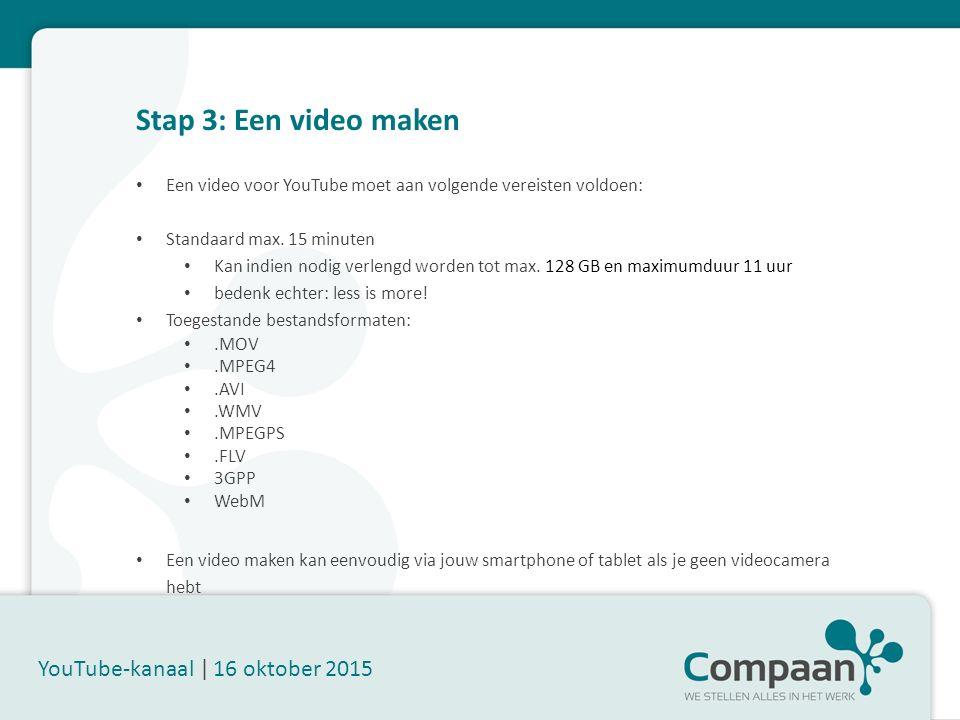 Stap 3: Een video maken YouTube-kanaal | 16 oktober 2015 Een video voor YouTube moet aan volgende vereisten voldoen: Standaard max.