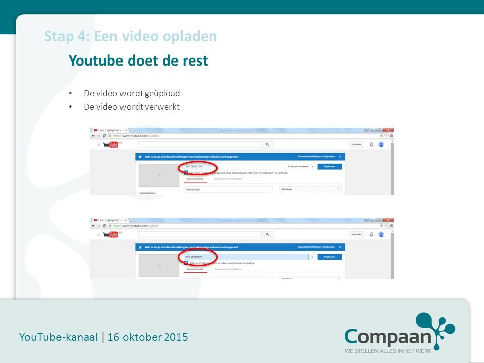 Youtube doet de rest YouTube-kanaal | 16 oktober 2015 De video wordt geüpload De video wordt verwerkt Stap 4: Een video opladen