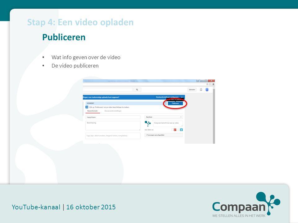 Publiceren YouTube-kanaal | 16 oktober 2015 Wat info geven over de video De video publiceren Stap 4: Een video opladen