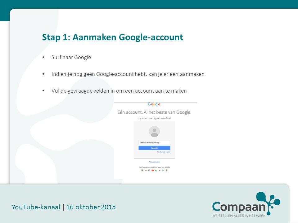 Stap 2: Aanmaken YouTube-kanaal YouTube-kanaal   16 oktober 2015 Log in op Google Kies de dienst YouTube Klik in het menu aan de linkerkant op 'Mijn kanaal' Als je nog geen kanaal hebt, kan je er via die weg één maken