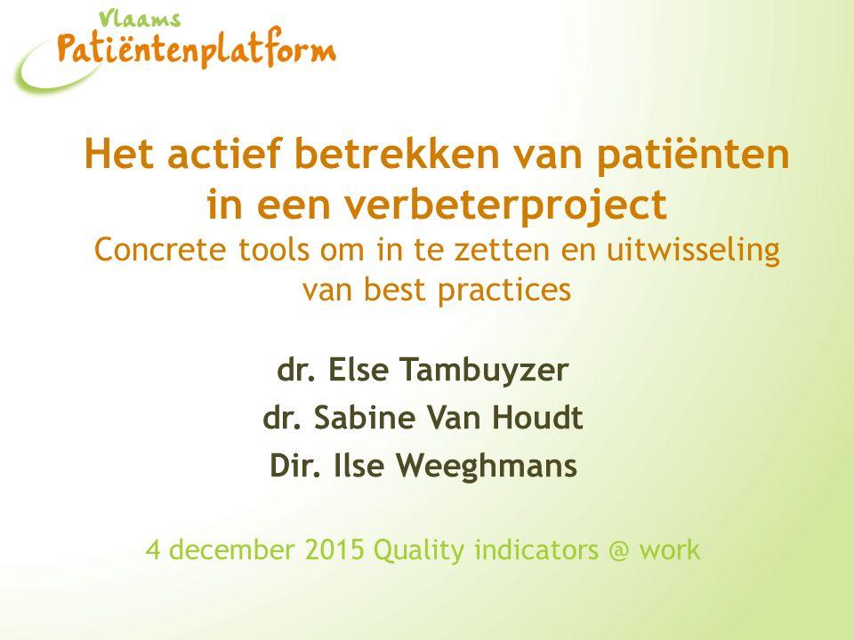 Het actief betrekken van patiënten in een verbeterproject Concrete tools om in te zetten en uitwisseling van best practices dr. Else Tambuyzer dr. Sab