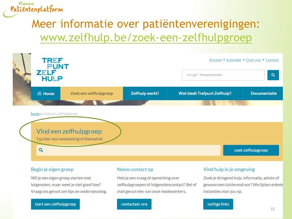 Meer informatie over patiëntenverenigingen: www.zelfhulp.be/zoek-een-zelfhulpgroep www.zelfhulp.be/zoek-een-zelfhulpgroep 18