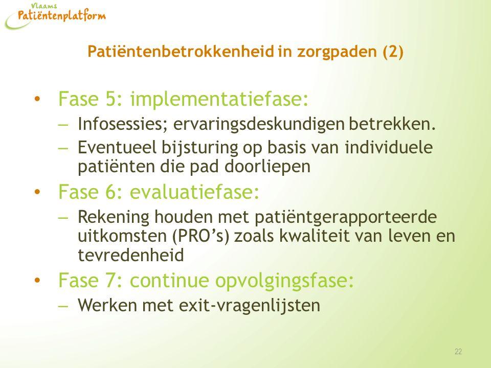 Patiëntenbetrokkenheid in zorgpaden (2) Fase 5: implementatiefase: – Infosessies; ervaringsdeskundigen betrekken. – Eventueel bijsturing op basis van