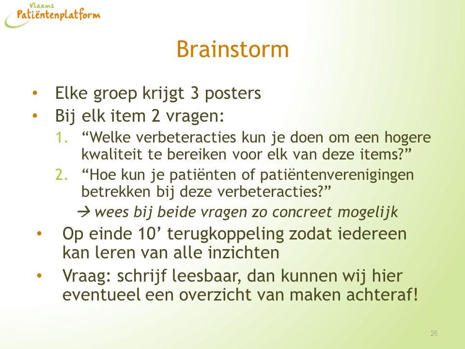 """Brainstorm Elke groep krijgt 3 posters Bij elk item 2 vragen: 1.""""Welke verbeteracties kun je doen om een hogere kwaliteit te bereiken voor elk van dez"""