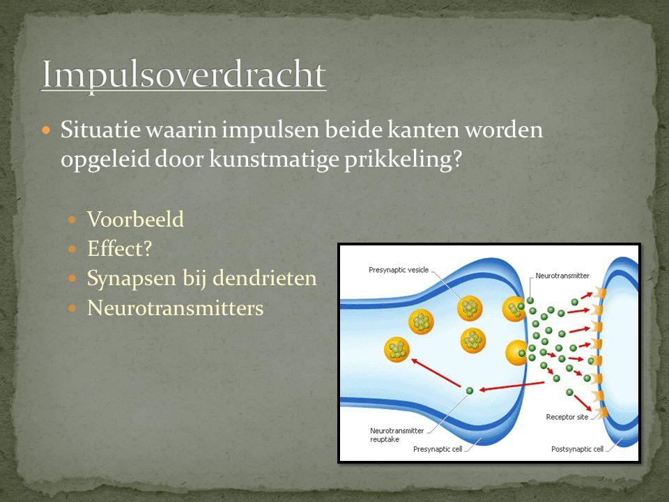 Situatie waarin impulsen beide kanten worden opgeleid door kunstmatige prikkeling? Voorbeeld Effect? Synapsen bij dendrieten Neurotransmitters