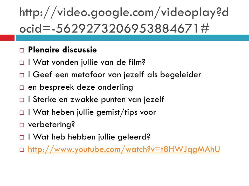 http://video.google.com/videoplay d ocid=-5629273206953884671#  Plenaire discussie  l Wat vonden jullie van de film.