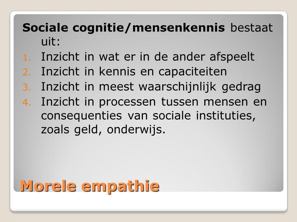 Morele empathie Sociale cognitie/mensenkennis bestaat uit: 1. Inzicht in wat er in de ander afspeelt 2. Inzicht in kennis en capaciteiten 3. Inzicht i