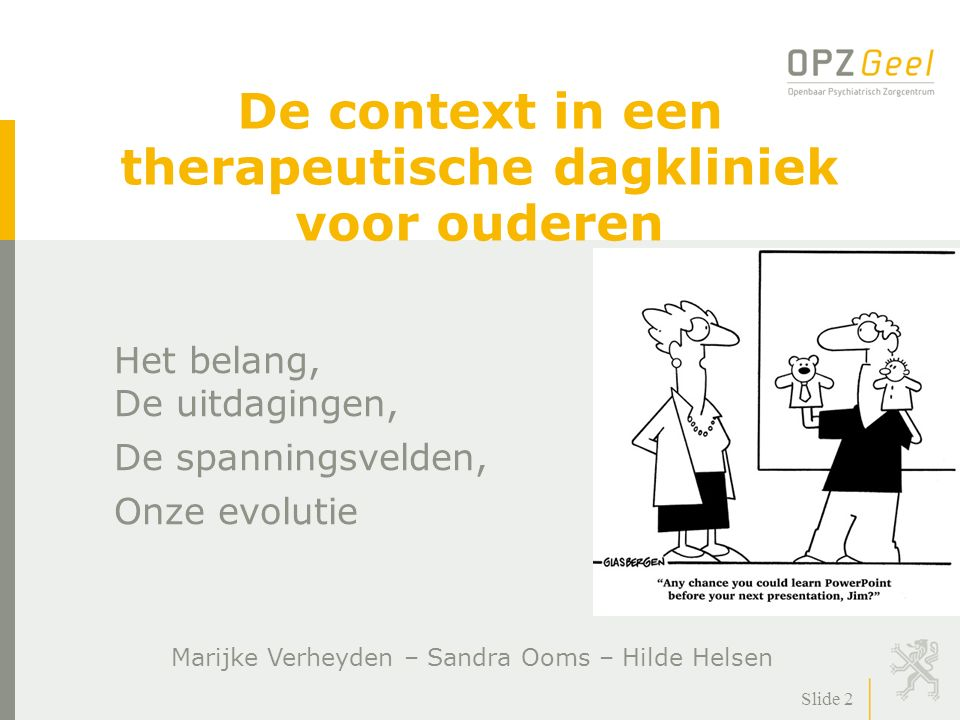 De context in een therapeutische dagkliniek voor ouderen Het belang, De uitdagingen, De spanningsvelden, Onze evolutie Slide 2 Marijke Verheyden – San