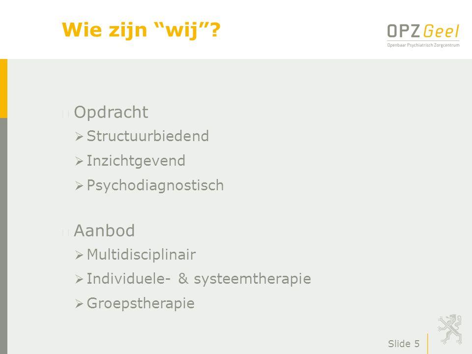 """Slide 5 Wie zijn """"wij""""? Opdracht  Structuurbiedend  Inzichtgevend  Psychodiagnostisch Aanbod  Multidisciplinair  Individuele- & systeemtherapie """