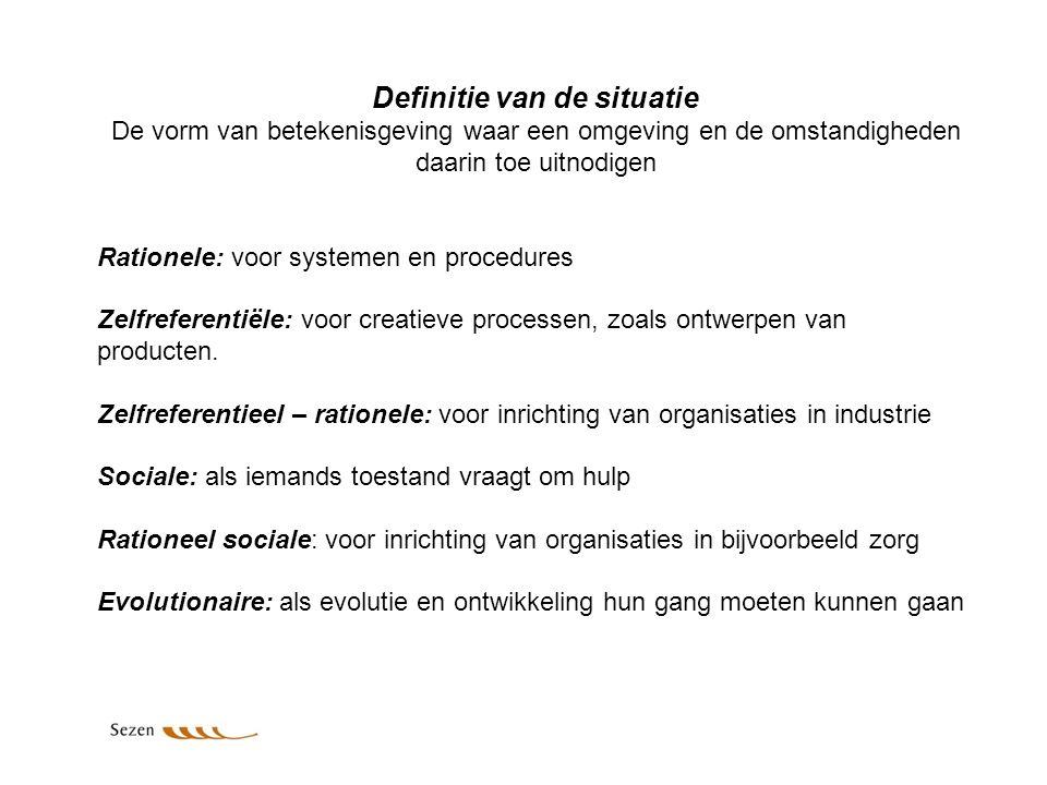 Definitie van de situatie De vorm van betekenisgeving waar een omgeving en de omstandigheden daarin toe uitnodigen Rationele: voor systemen en procedu
