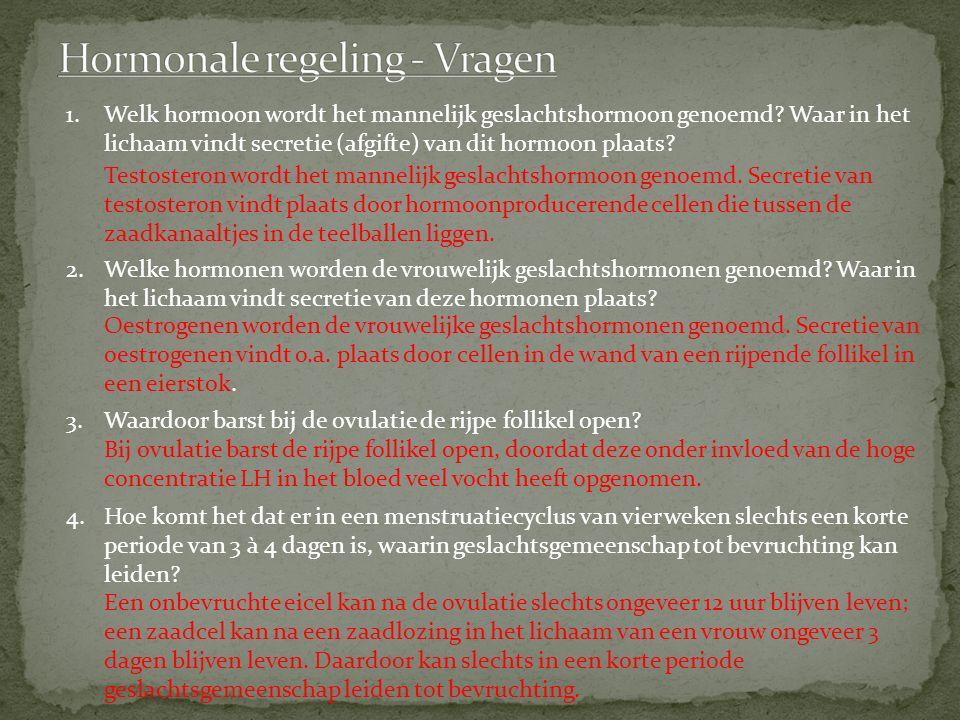1.Welk hormoon wordt het mannelijk geslachtshormoon genoemd.