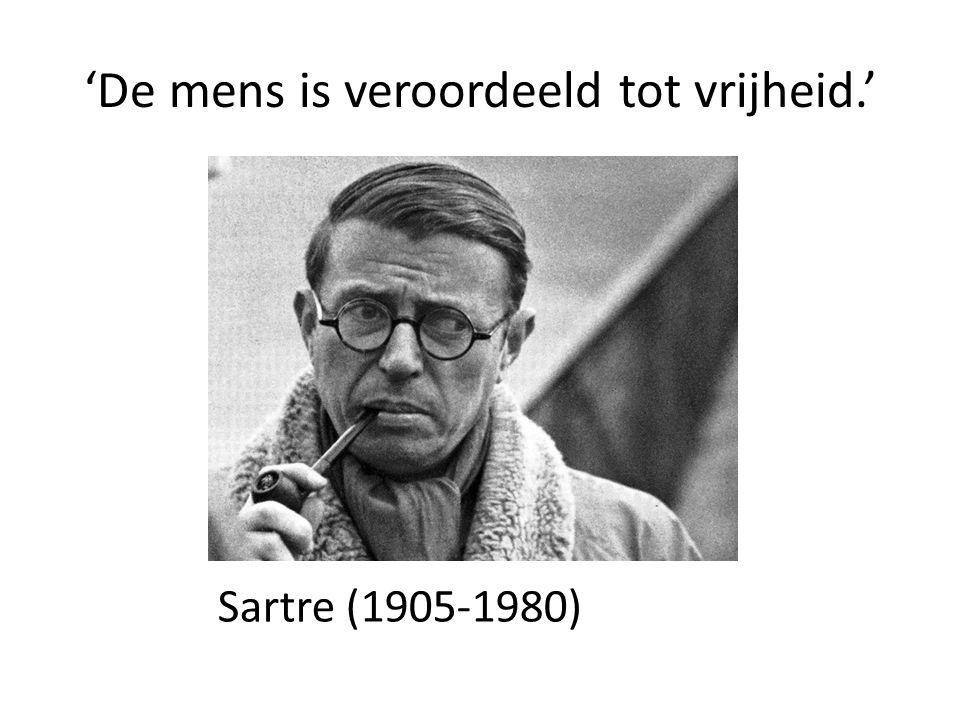 'De mens is veroordeeld tot vrijheid.' Sartre (1905-1980)