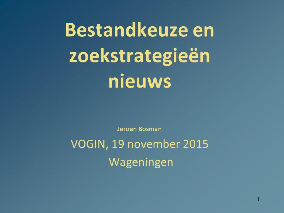 1 Bestandkeuze en zoekstrategieën nieuws Jeroen Bosman VOGIN, 19 november 2015 Wageningen