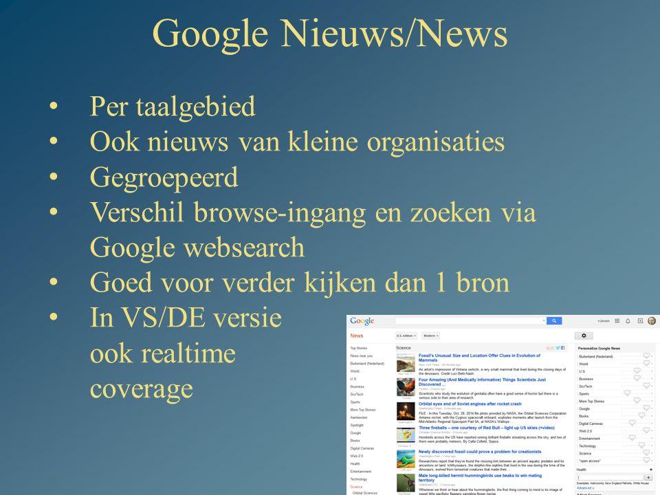 Google Nieuws/News 3 Per taalgebied Ook nieuws van kleine organisaties Gegroepeerd Verschil browse-ingang en zoeken via Google websearch Goed voor verder kijken dan 1 bron In VS/DE versie ook realtime coverage