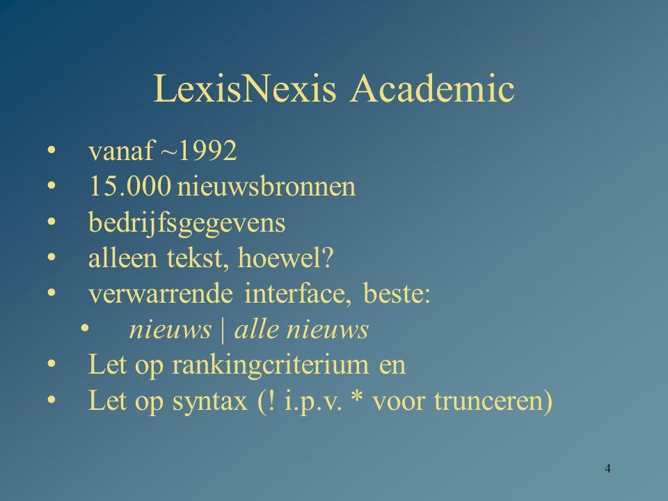 LexisNexis Academic 4 vanaf ~1992 15.000 nieuwsbronnen bedrijfsgegevens alleen tekst, hoewel.