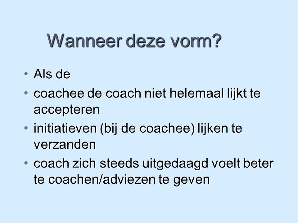 Wanneer deze vorm? Als deAls de coachee de coach niet helemaal lijkt te accepterencoachee de coach niet helemaal lijkt te accepteren initiatieven (bij