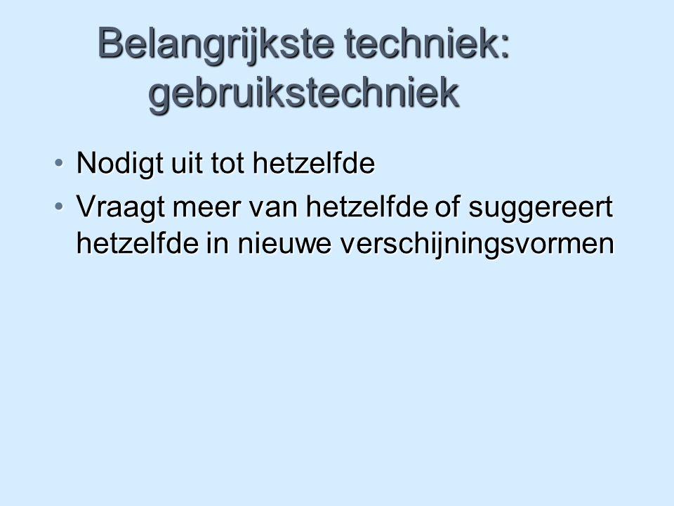 Belangrijkste techniek: gebruikstechniek Nodigt uit tot hetzelfdeNodigt uit tot hetzelfde Vraagt meer van hetzelfde of suggereert hetzelfde in nieuwe