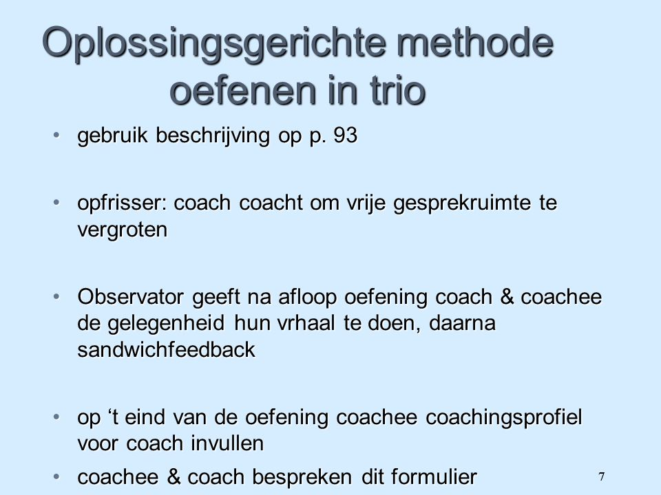 De zeven methodieken GROW-methodeGROW-methode Oplossingsgerichte methodeOplossingsgerichte methode CounselingsmethodeCounselingsmethode Analytische & organisatiecoachmethodeAnalytische & organisatiecoachmethode LaddermethodeLaddermethode Ironische methodeIronische methode Paradoxale methodeParadoxale methode