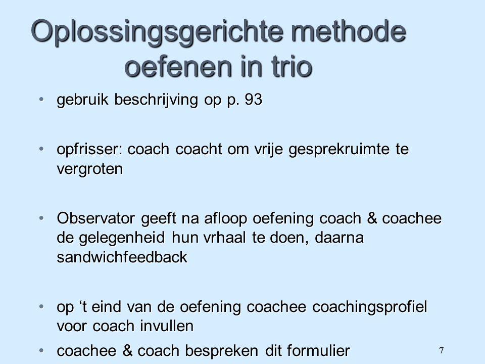7 Oplossingsgerichte methode oefenen in trio gebruik beschrijving op p. 93gebruik beschrijving op p. 93 opfrisser: coach coacht om vrije gesprekruimte