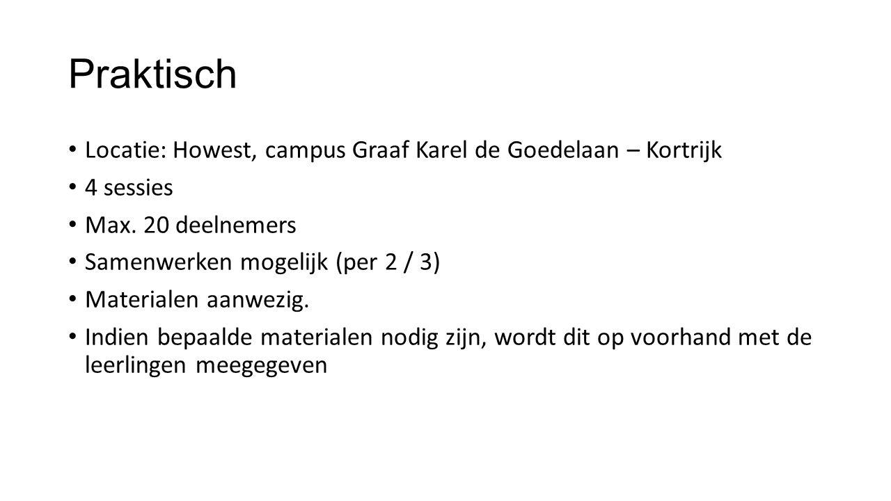 Praktisch Locatie: Howest, campus Graaf Karel de Goedelaan – Kortrijk 4 sessies Max. 20 deelnemers Samenwerken mogelijk (per 2 / 3) Materialen aanwezi