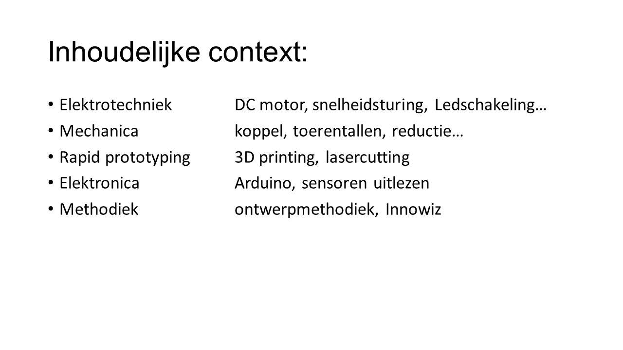 Inhoudelijke context: ElektrotechniekDC motor, snelheidsturing, Ledschakeling… Mechanica koppel, toerentallen, reductie… Rapid prototyping3D printing,