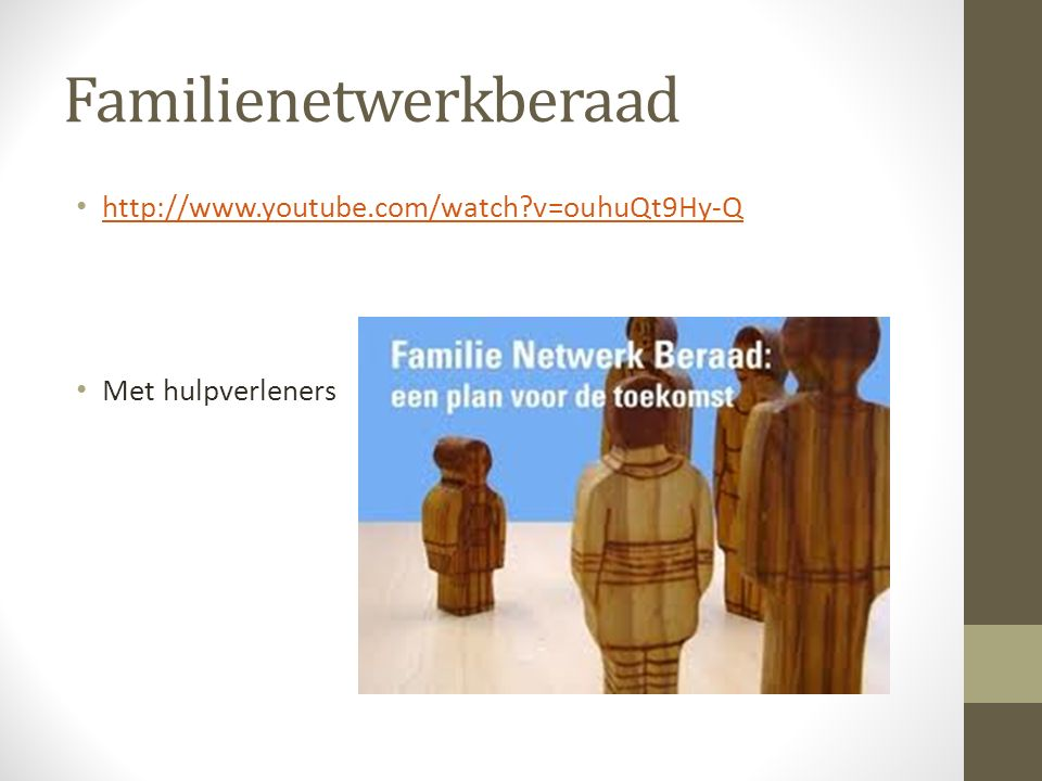 Familienetwerkberaad http://www.youtube.com/watch?v=ouhuQt9Hy-Q Met hulpverleners