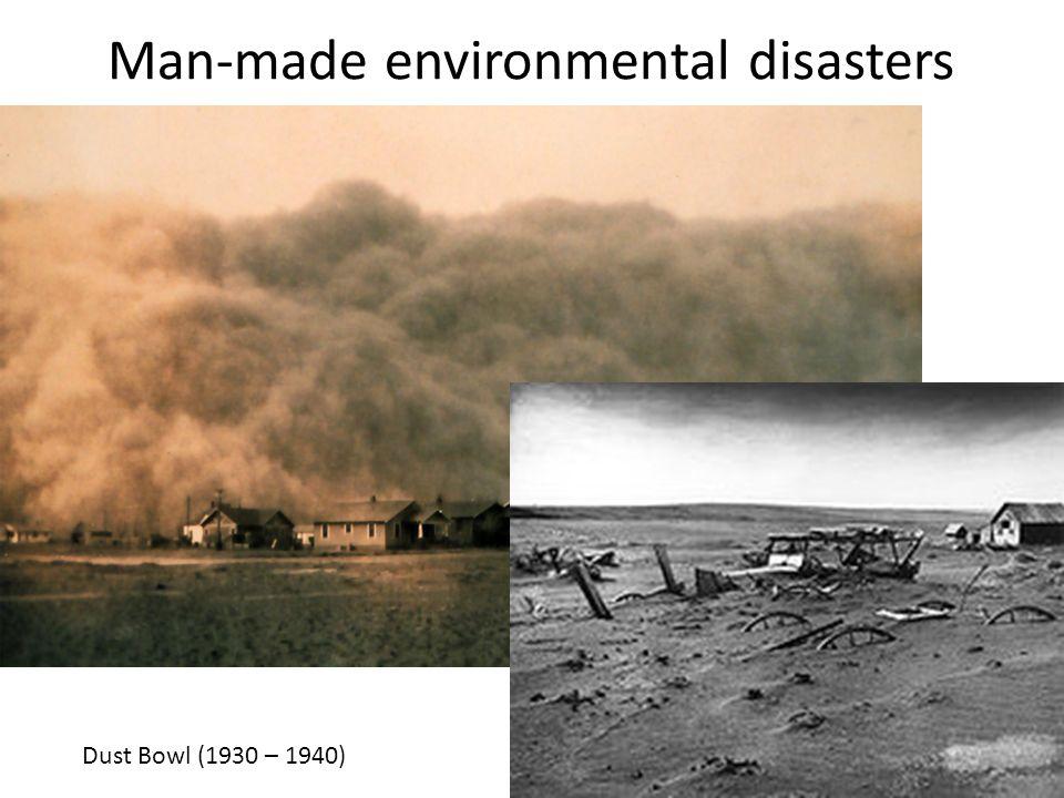 Man-made environmental disasters Dust Bowl (1930 – 1940)
