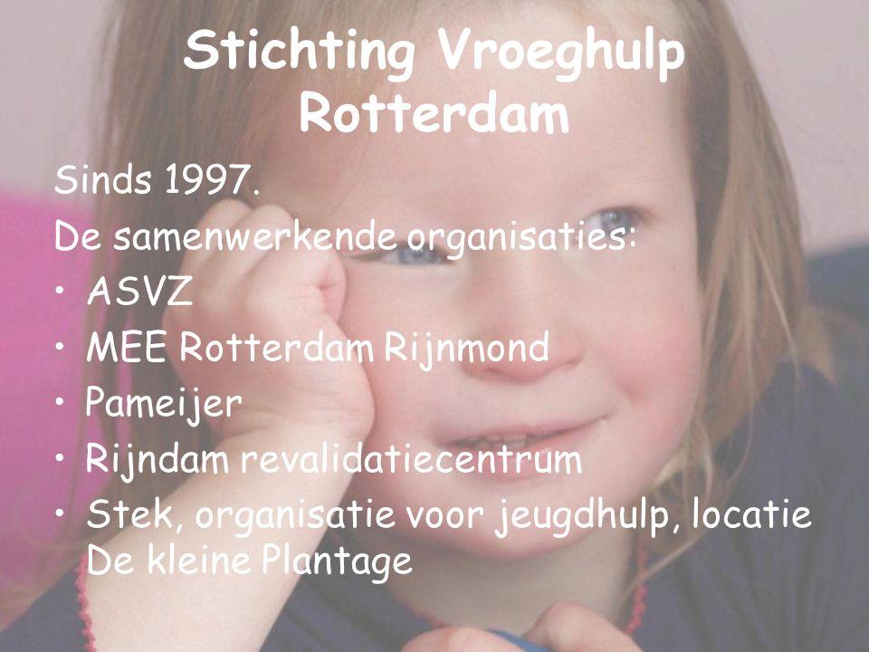 Stichting Vroeghulp Rotterdam Sinds 1997. De samenwerkende organisaties: ASVZ MEE Rotterdam Rijnmond Pameijer Rijndam revalidatiecentrum Stek, organis