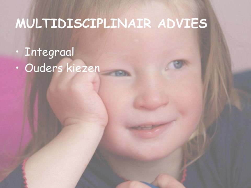 MULTIDISCIPLINAIR ADVIES Integraal Ouders kiezen