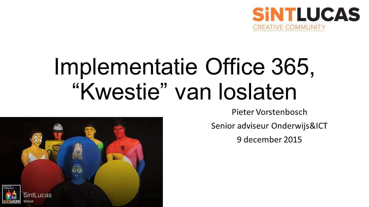 Implementatie Office 365, Kwestie van loslaten Pieter Vorstenbosch Senior adviseur Onderwijs&ICT 9 december 2015