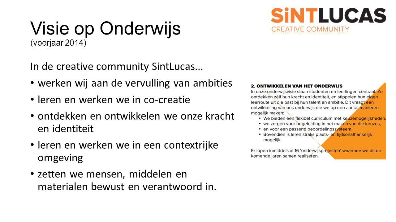 Visie op Onderwijs (voorjaar 2014) In de creative community SintLucas... werken wij aan de vervulling van ambities leren en werken we in co-creatie on