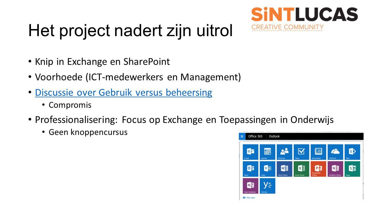 Het project nadert zijn uitrol Knip in Exchange en SharePoint Voorhoede (ICT-medewerkers en Management) Discussie over Gebruik versus beheersing Compr