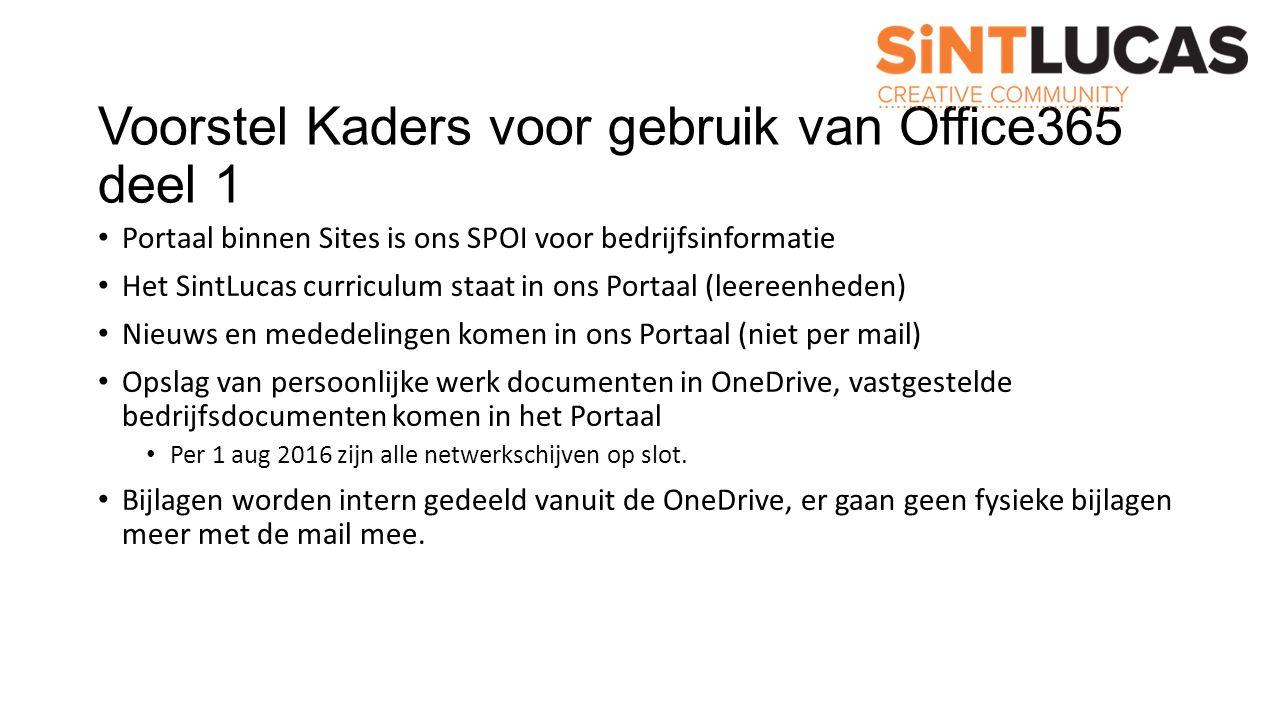 Voorstel Kaders voor gebruik van Office365 deel 1 Portaal binnen Sites is ons SPOI voor bedrijfsinformatie Het SintLucas curriculum staat in ons Porta