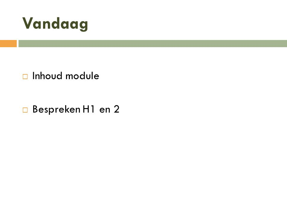 Vandaag  Inhoud module  Bespreken H1 en 2
